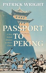Ebook in inglese Passport to Peking: A Very British Mission to Mao's China Wright, Patrick