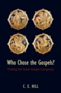 Ebook in inglese Who Chose the Gospels?:Probing the Great Gospel Conspiracy Hill, C. E.