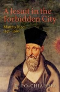 Foto Cover di Jesuit in the Forbidden City: Matteo Ricci 1552-1610, Ebook inglese di R. Po-chia Hsia, edito da OUP Oxford