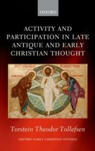 Foto Cover di Activity and Participation in Late Antique and Early Christian Thought, Ebook inglese di Torstein Theodor Tollefsen, edito da OUP Oxford