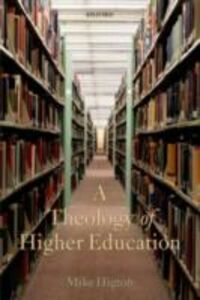 Foto Cover di Theology of Higher Education, Ebook inglese di Mike Higton, edito da OUP Oxford