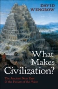 Ebook in inglese What Makes Civilization?: The Ancient Near East and the Future of the West Wengrow, David
