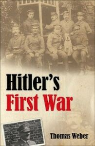 Ebook in inglese Hitler's First War: Adolf Hitler, the Men of the List Regiment, and the First World War Weber, Thomas