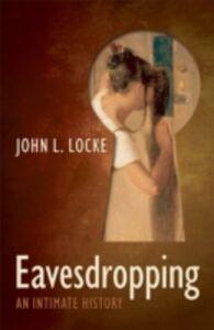 Ebook in inglese Eavesdropping An Intimate History Locke, John L/