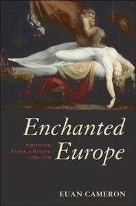 Foto Cover di Enchanted Europe: Superstition, Reason, and Religion 1250-1750, Ebook inglese di Euan Cameron, edito da OUP Oxford