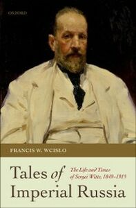 Ebook in inglese Tales of Imperial Russia: The Life and Times of Sergei Witte, 1849-1915 Wcislo, Francis W.