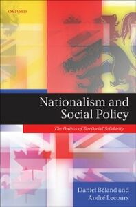 Ebook in inglese Nationalism and Social Policy: The Politics of Territorial Solidarity B&eacute , land, Daniel , Lecours, Andr&eacute