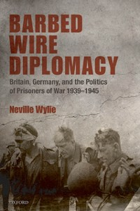 Ebook in inglese Barbed Wire Diplomacy: Britain, Germany, and the Politics of Prisoners of War 1939-1945 Wylie, Neville