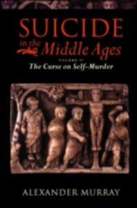 Foto Cover di Suicide in the Middle Ages: Volume 2: The Curse on Self-Murder, Ebook inglese di Alexander Murray, edito da OUP Oxford