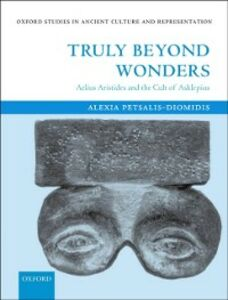 Ebook in inglese Truly Beyond Wonders: Aelius Aristides and the Cult of Asklepios Petsalis-Diomidis, Alexia