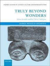 Truly Beyond Wonders: Aelius Aristides and the Cult of Asklepios