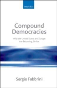 Foto Cover di Compound Democracies: Why the United States and Europe Are Becoming Similar, Ebook inglese di Sergio Fabbrini, edito da OUP Oxford