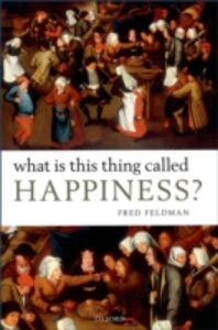 Ebook in inglese What Is This Thing Called Happiness? Feldman, Fred