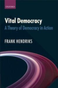 Foto Cover di Vital Democracy: A Theory of Democracy in Action, Ebook inglese di Frank Hendriks, edito da OUP Oxford