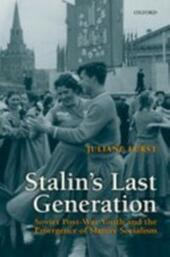 Stalin's Last Generation: Soviet Post-War Youth and the Emergence of Mature Socialism