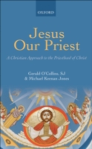 Ebook in inglese Jesus Our Priest: A Christian Approach to the Priesthood of Christ Jones, Michael Keenan , O'Collins, SJ, Gerald