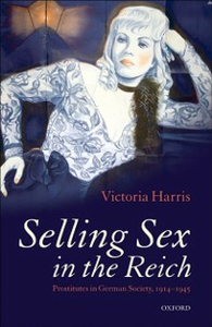 Ebook in inglese Selling Sex in the Reich: Prostitutes in German Society, 1914-1945 Harris, Victoria