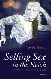 Selling Sex in the Reich: Prostitutes in German Society, 1914-1945