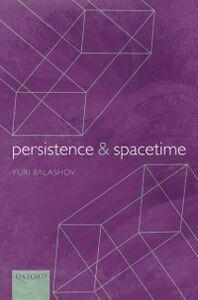 Foto Cover di Persistence and Spacetime, Ebook inglese di Yuri Balashov, edito da OUP Oxford
