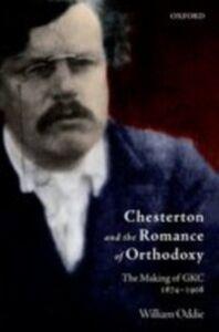 Foto Cover di Chesterton and the Romance of Orthodoxy: The Making of GKC, 1874-1908, Ebook inglese di William Oddie, edito da OUP Oxford