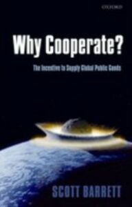 Ebook in inglese Why Cooperate?: The Incentive to Supply Global Public Goods Barrett, Scott