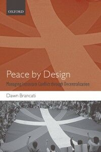 Ebook in inglese Peace by Design: Managing Intrastate Conflict through Decentralization Brancati, Dawn