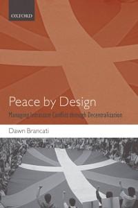 Ebook in inglese Peace by Design: Managing Intrastate Conflict through Decentralization Brancati, Dawn