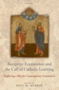 Foto Cover di Receptive Ecumenism and the Call to Catholic Learning: Exploring a Way for Contemporary Ecumenism, Ebook inglese di  edito da OUP Oxford