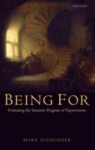 Ebook in inglese Being For: Evaluating the Semantic Program of Expressivism Schroeder, Mark
