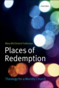 Foto Cover di Places of Redemption: Theology for a Worldly Church, Ebook inglese di Mary McClintock Fulkerson, edito da OUP Oxford