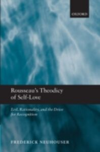 Foto Cover di Rousseau's Theodicy of Self-Love: Evil, Rationality, and the Drive for Recognition, Ebook inglese di Frederick Neuhouser, edito da OUP Oxford