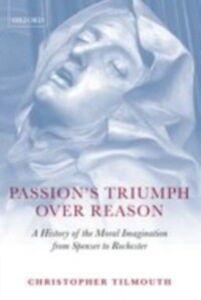 Foto Cover di Passion's Triumph over Reason: A History of the Moral Imagination from Spenser to Rochester, Ebook inglese di Christopher Tilmouth, edito da OUP Oxford
