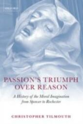 Passion's Triumph over Reason: A History of the Moral Imagination from Spenser to Rochester