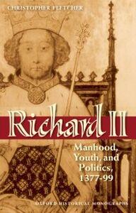 Ebook in inglese Richard II: Manhood, Youth, and Politics 1377-99 Fletcher, Christopher