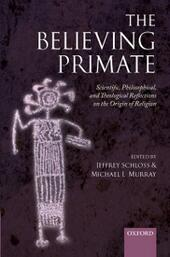 Believing Primate: Scientific, Philosophical, and Theological Reflections on the Origin of Religion