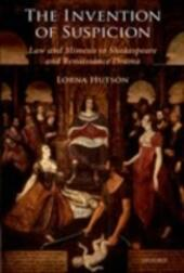 Invention of Suspicion: Law and Mimesis in Shakespeare and Renaissance Drama