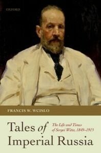 Foto Cover di Tales of Imperial Russia: The Life and Times of Sergei Witte, 1849-1915, Ebook inglese di Francis W. Wcislo, edito da OUP Oxford