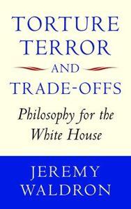 Foto Cover di Torture, Terror, and Trade-Offs: Philosophy for the White House, Ebook inglese di Jeremy Waldron, edito da OUP Oxford