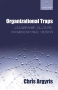 Ebook in inglese Organizational Traps: Leadership, Culture, Organizational Design Argyris, Chris