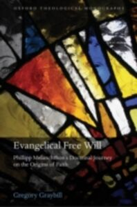 Ebook in inglese Evangelical Free Will: Phillipp Melanchthon's Doctrinal Journey on the Origins of Faith Graybill, Gregory