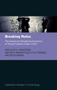 Ebook in inglese Breaking Rules: The Social and Situational Dynamics of Young People's Urban Crime Hardie, Beth , Oberwittler, Dietrich , Treiber, Kyle , Wikstr&ouml , m, Per-Olof H.