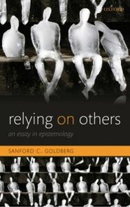 Ebook in inglese Relying on Others: An Essay in Epistemology Goldberg, Sanford C.