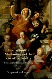 Collapse of Mechanism and the Rise of Sensibility: Science and the Shaping of Modernity, 1680-1760