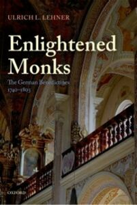 Ebook in inglese Enlightened Monks: The German Benedictines 1740-1803 Lehner, Ulrich
