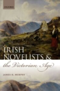 Ebook in inglese Irish Novelists and the Victorian Age Murphy, James H.