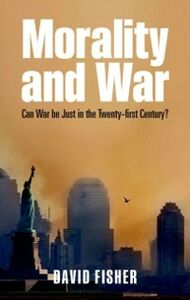 Ebook in inglese Morality and War: Can War Be Just in the Twenty-first Century? Fisher, David