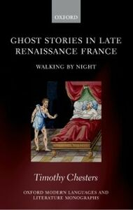 Foto Cover di Ghost Stories in Late Renaissance France: Walking by Night, Ebook inglese di Timothy Chesters, edito da OUP Oxford
