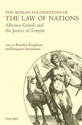 Roman Foundations of the Law of Nations: Alberico Gentili and the Justice of Empire
