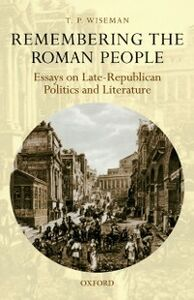 Ebook in inglese Remembering the Roman People: Essays on Late-Republican Politics and Literature Wiseman, T. P.