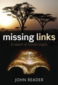 Ebook in inglese Missing Links: In Search of Human Origins Reader, John